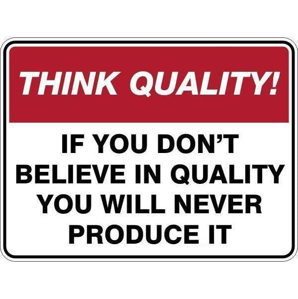 Sign If You Don'T Believe In Quality You Will Never Produce It