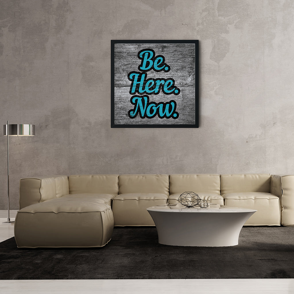 Be. Here. Now. - Meditation and Mindfulness Wall Art