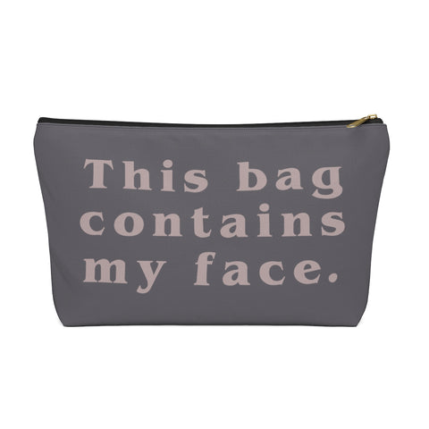 This Bag Contains My Face- Makeup Bag- Grey - Sic Tranist Gloriaa