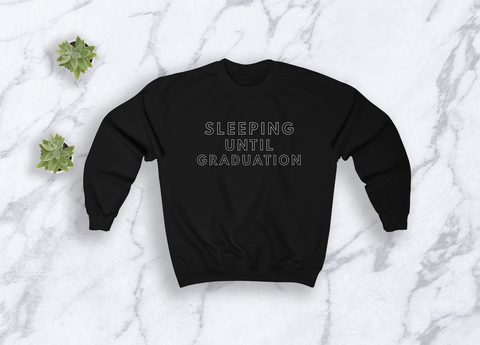 Sleeping Until Graduation Sweatshirt - Sic Tranist Gloriaa