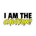I Am The Caution Sticker