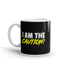 I Am The Caution Mug