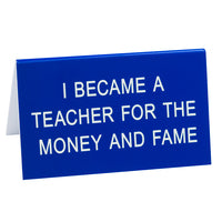 I Became a Teacher for the Money and Fame Sign - Lyla's: Clothing, Decor & More - Plano Boutique