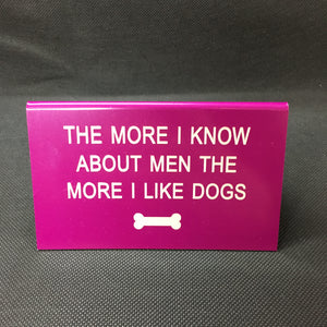 More I Know About Men Funny Sign
