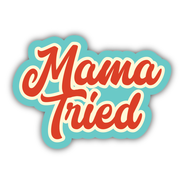 Mama Tried Sticker - Lyla's: Clothing, Decor & More - Plano Boutique