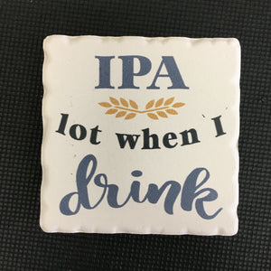 IPA lot When I Drink Magnet