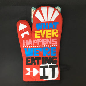 Whatever Happens We're Eating It Oven Mitt - Lyla's: Clothing, Decor & More