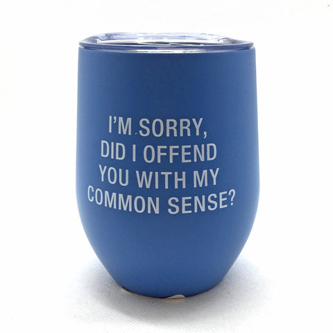 Did I Offend You With My Common Sense Wine Tumbler - Lyla's: Clothing, Decor & More