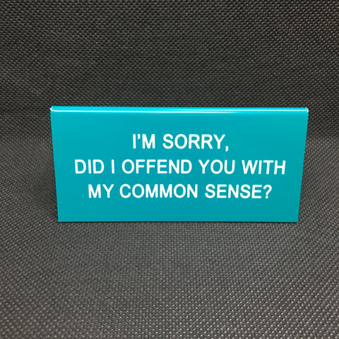 Did I Offend You With My Common Sense Funny Sign - Lyla's: Clothing, Decor & More - Plano Boutique