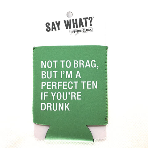 Not To Brag But I'm a Perfect Ten If You're Drunk Koozie - Lyla's: Clothing, Decor & More - Plano Boutique