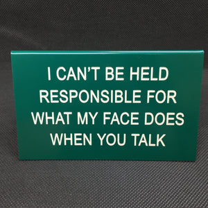 I Can't Be Held Responsible Sign