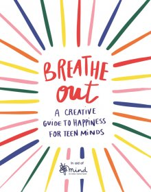 Breath Out, A Creative Guide to Happiness For Teen Minds
