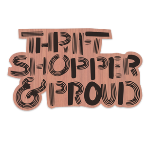 Open image in slideshow, Thrift Shopper and Proud