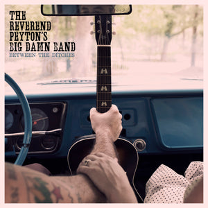 The Reverend Peyton's Big Damn Band - Between The Ditches LP / CD