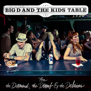 Big D and The Kids Table - For The Damned, The Dumb & The Delirious CD / Digital Download (2011)