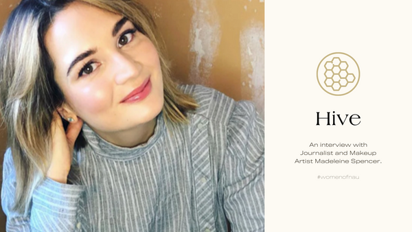 Hive: An Interview With Journalist & Makeup Artist Madeleine Spencer | náu skin – Farm-to-Face Natural Skincare