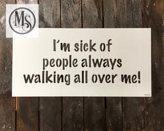 S0442 I'm sick of people always walking all over me! - 2 sizes available