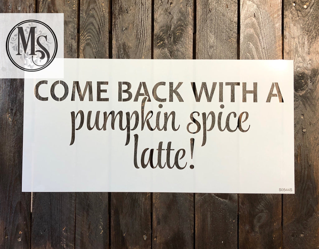 S0544 Come back with a Pumpkin spice latte - 2 sizes available