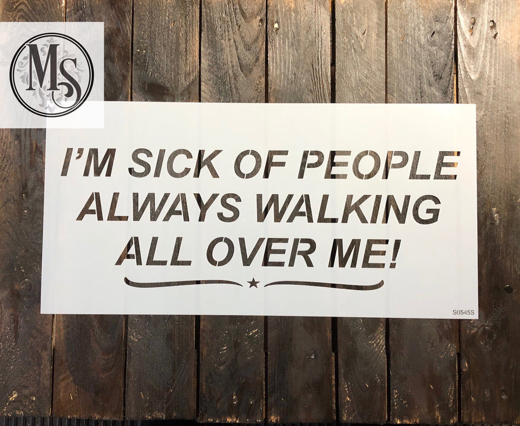 S0545 I'm Sick of People Always walking all over me! - 2 sizes available