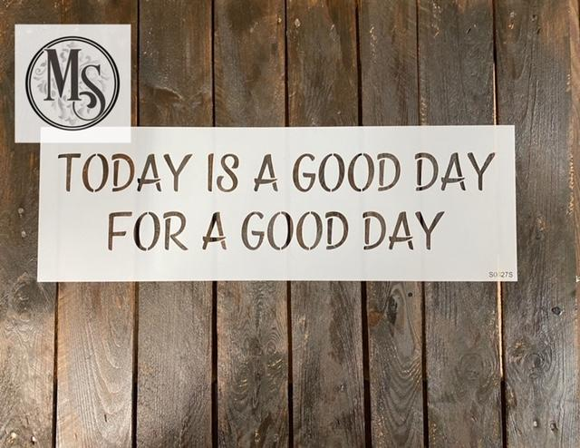 S0627 Today is a good day - 2 sizes