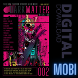 Issue 002 Mar-Apr 2021 Digital Download MOBI - Dark Matter Magazine
