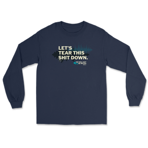 Tear This $hit Down Long Sleeve T-Shirt
