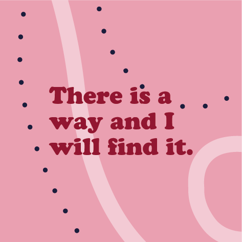 affirmation: there is a way and i will find it