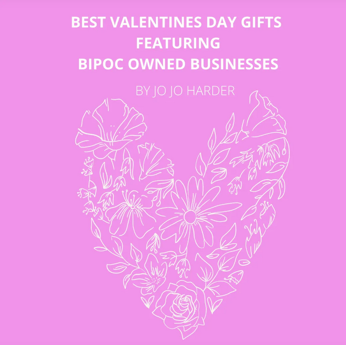 Best Valentines Day Gifts Featuring BIPOC Owned Businesses