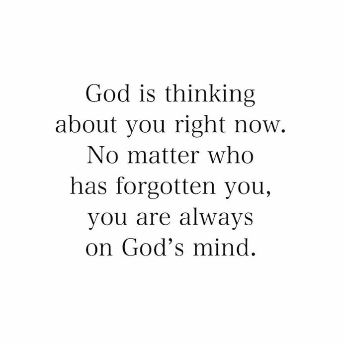 God is thinking about you right now