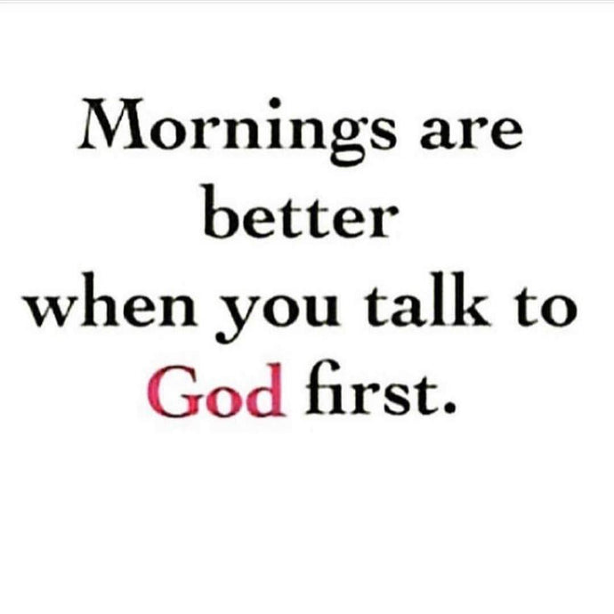 Mornings are better with God