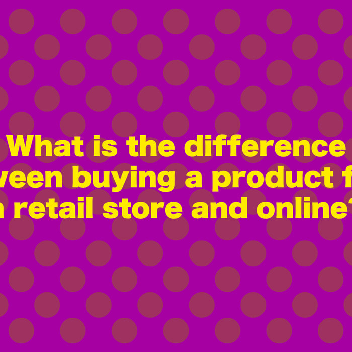 What is the Difference between Buying a Product from a Retail Store and Online
