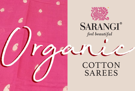 Sarangi® presents an Exhibition of Organic Cotton Sarees