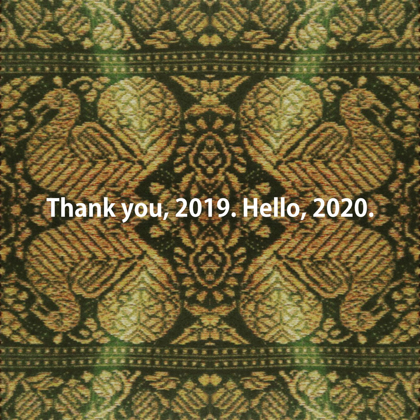 Thank you, 2019. Hello, 2020.