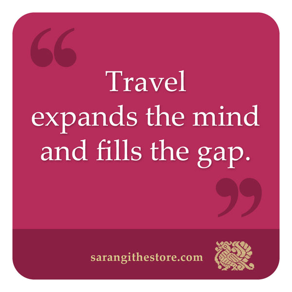 Travel expands the mind and fills the gap.