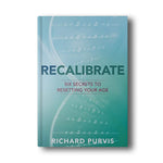RECALIBRATE – Six Secrets to Resetting You Age will reform the way you eat, think, live, and AGE!