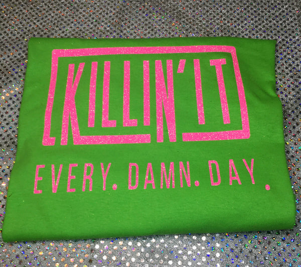 """Killing it every day"" Tshirt"