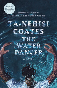 Water Dancer by Ta-Nehisi Cotes
