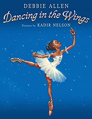 Dancing in the Wings written by Debbie Allen and illustrated by Kadir Nelson