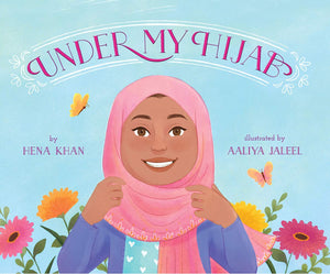 Under My Hijab written by Hena Khan and illustrated by Aaliya Jaleel