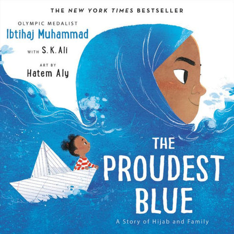 The Proudest Blue: A Story of Hijab and Family written by Ibtihaj Muhammad with S. K. Ali illustrated by Hatem Aly