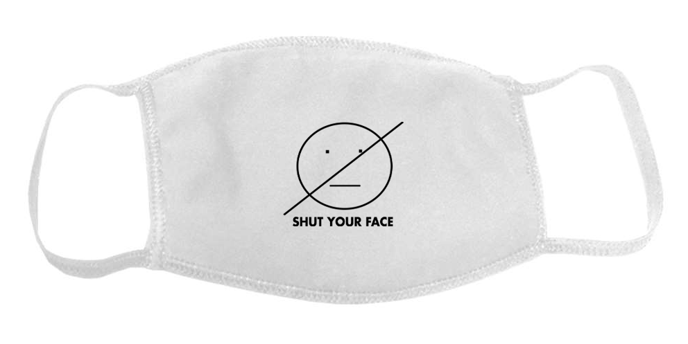 Shut Your Face™ Mask