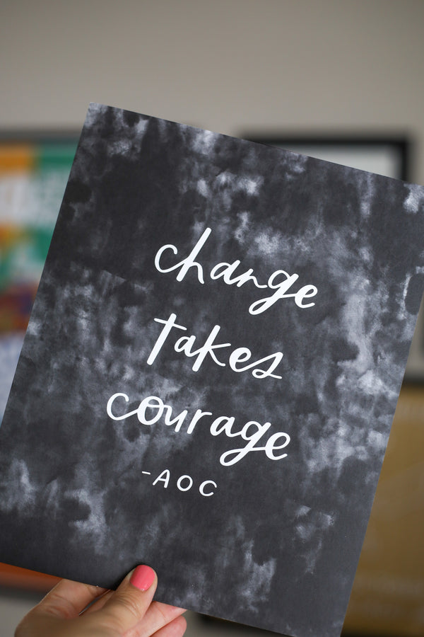 Change Takes Courage Print