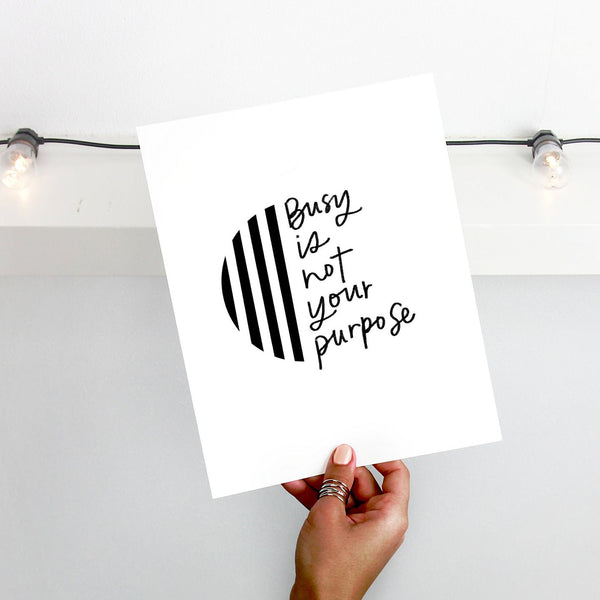 Busy Is Not Your Purpose Print