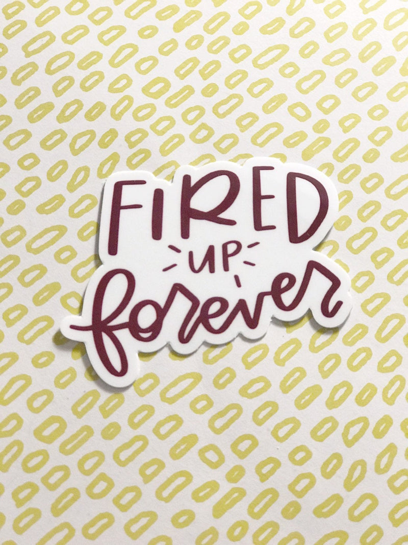 Fired Up Forever Sticker