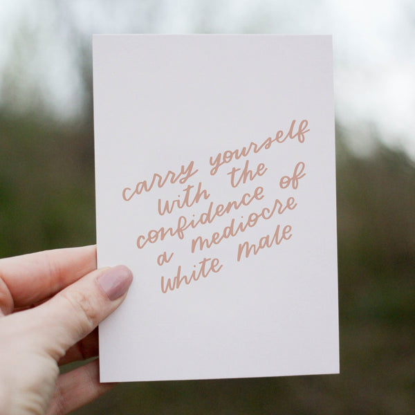 Carry Yourself With The Confidence Of A Mediocre White Male Card