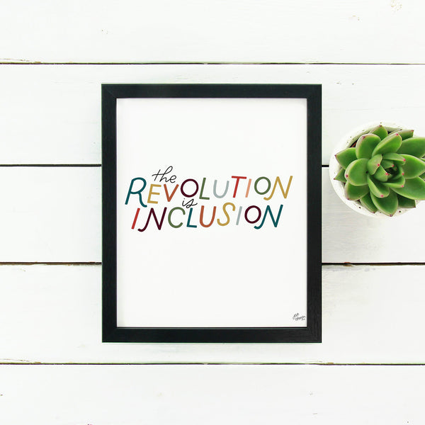 The Revolution Is Inclusion Print