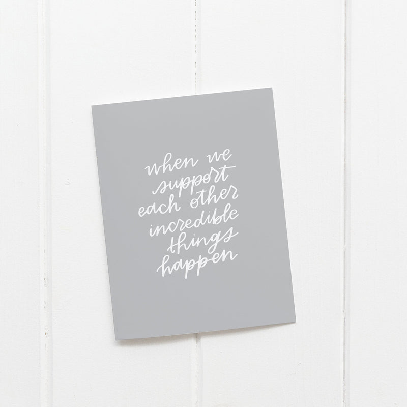 When We Support Each Other Incredible Things Happen Card