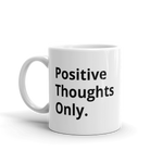 Positive Thoughts Only Mug