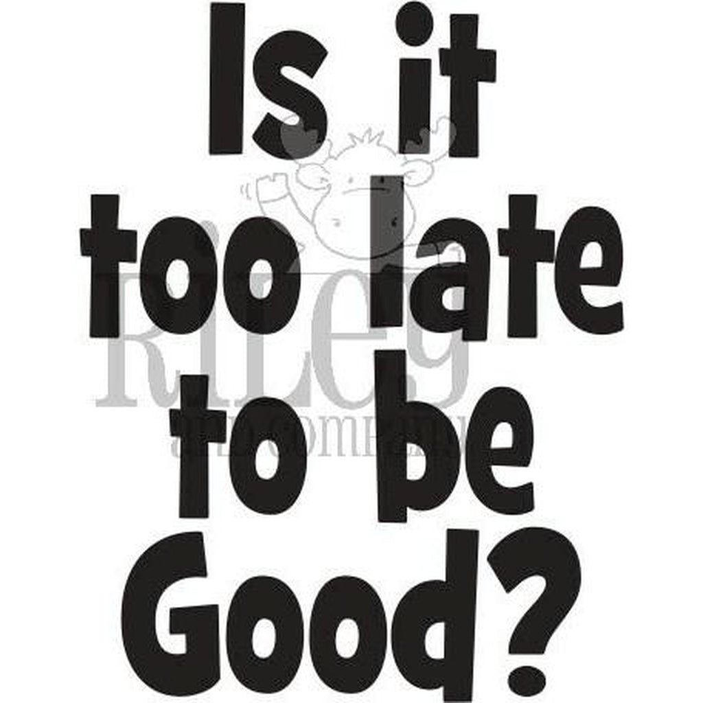 Is it too Late to be Good? Stamp by Riley & Co