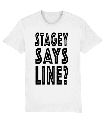 STAGEY SAYS LINE?